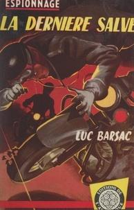 Luc Barsac - La dernière salve.