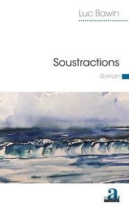 Luc Bawin - Soustractions.