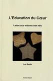 Luc Bazile - L'éducation du coeur - Lettre aux enfants non nés.