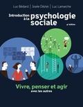 Luc Bédard et Josée Déziel - Introduction à la psychologie sociale - Vivre, penser et agir avec les autres.