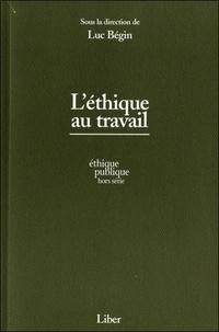 Luc Bégin - L'éthique au travail.
