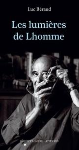 Luc Béraud - Les lumières de Lhomme.