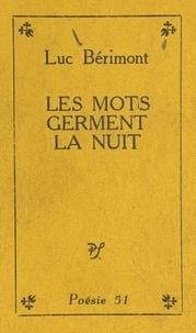Luc Bérimont et J. Jégoudez - Les mots germent la nuit.