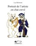 Luc Bérimont et Pierre Olivier Leclercq - Portrait de l'artiste en chat crevé - Album illustré.