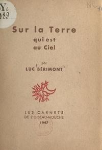 Luc Bérimont - Sur la Terre qui est au Ciel.