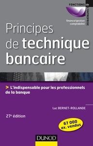 Principes de technique bancaire- L'indispensable pour gérer au mieux la relation client - Luc Bernet-Rollande |