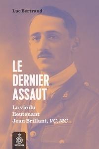 Télécharger des livres google books Le Dernier assaut  - La vie du lieutenant Jean Brillant, VC, MC par Luc Bertrand (French Edition) PDB 9782897911638