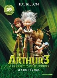 Luc Besson - Arthur 3, la guerre des deux mondes - Le roman du film.