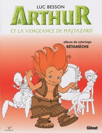 Luc Besson - Arthur et la vengeance de Maltazard - Album de coloriage n° 3, Bétamèche.
