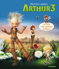 Luc Besson - Arthur et les Minimoys 3 - Mon livre stickers.