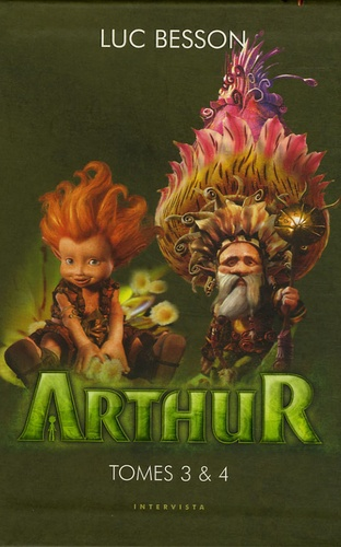 Luc Besson - Arthur Tome : Tome 3, Arthur et la vengeance Maltazard ; Tome 4, Arthur et la guerre des deux mondes.