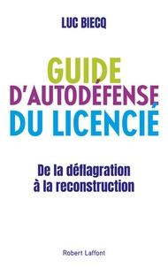 Luc Biecq - Guide d'auto-défense du licencié - De la déflagration à la reconstitution.
