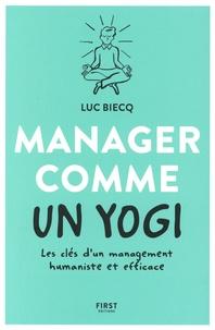Luc Biecq - Manager comme un yogi - Les clés d'un management humaniste et efficace.