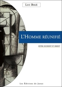 Luc Bigé - L'homme réunifié - Entre occident et orient.