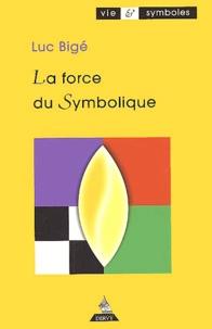Luc Bigé - La force du Symbolique.