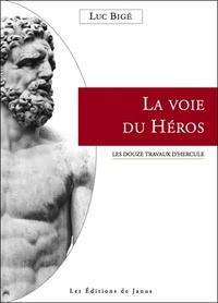 Luc Bigé - La Voie du Héros - Les douze travaux d'Hercule.
