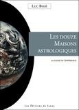 Luc Bigé - Les douze maisons astrologiques : la fleur de l'expérience.