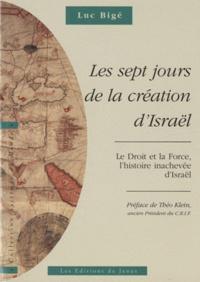Luc Bigé - Les sept jours de la création d'Israël - Le Droit et la Force, l'histoire inachevée d'Israël. L'Histoire revisitée, volume 1.