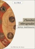 Luc Bigé - Planètes rétrogrades, terres intérieures - La révolution silencieuse.