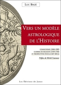 Luc Bigé - Vers un modèle astrologique de l'histoire - Communisme (1846-1989) - guerres de religion (1559-1703) et prospectives pour le xxième siècle.