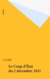 Luc Bihl - Le Coup d'État du 2 décembre 1851.