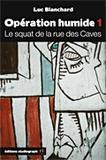 Luc Blanchard - Opération humide Tome 1 : Le squat de la rue des caves.
