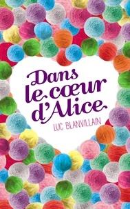 Luc Blanvillain - Dans le coeur d'Alice.