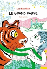 Luc Blanvillain et Nathalie Desforges - Le grand fauve.