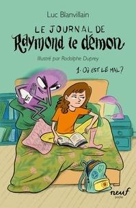 Luc Blanvillain - Le Journal de Raymond le démon Tome 1 : Où est le mal ?.