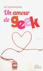 Luc Blanvillain - Un amour de geek.