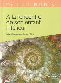 Luc Bodin - A la rencontre de son enfant intérieur - A la découverte de son être.