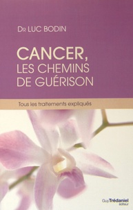 Cancer, les chemins de la guérison- Tous les traitements expliqués - Luc Bodin |