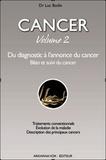 Luc Bodin - Cancer, mode d'emploi - Tome 2, Du diagnostic à l'annonce du cancer Bilan et suivi du cancer.