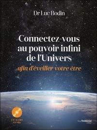 Luc Bodin - Connectez-vous au pouvoir infini de l'Univers afin d'éveiller votre être. 1 CD audio