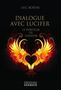 Luc Bodin - Dialogue avec Lucifer - Le porteur de lumière.