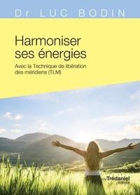 Luc Bodin - Harmoniser ses énergies - Avec la technique de libération des méridiens (TLM).