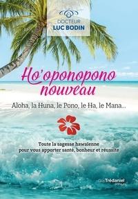 Luc Bodin - Ho'oponopono nouveau - Toute la sagesse hawaïenne pour vous apportez santé, bonheur et réussite.