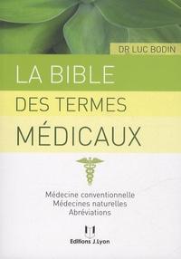 Luc Bodin - La bible des termes médicaux - Médecine conventionnelle, médecines naturelles, abréviations.