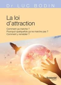 Luc Bodin - La loi d'attraction - Comment ça marche ? Pourquoi quelquefois ça ne marche pas ? Comment y remédier ?.