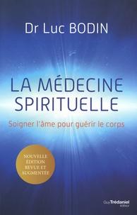 Luc Bodin - La médecine spirituelle - Soigner l'âme pour guérir le corps.