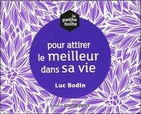 La petite boite pour attirer le meilleur dans sa vie - Luc Bodin |