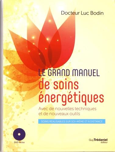 Luc Bodin - Le grand manuel de soins énergétiques - Avec de nouvelles techniques et de nouveaux outils. 1 DVD