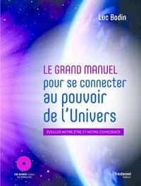 Luc Bodin - Le Grand Manuel pour se connecter au pouvoir de l'univers afin d'éveiller votre être. 1 CD audio