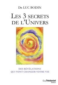 Luc Bodin - Les 3 secrets de l'Univers - Des révélations qui vont changer votre vie.