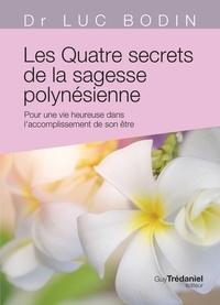 Luc Bodin - Les quatre secrets de la sagesse polynésoenne - Pour une vie heureuse dans l'accomplissement de son être.