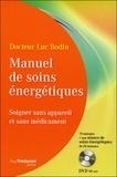 Luc Bodin - Manuel de soins énergétiques - Soigner sans appareil et sans médicament. 1 DVD