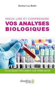 Luc Bodin - Mieux lire et comprendre vos analyses biologiques - Ce qu'elles vous disent sur votre santé.