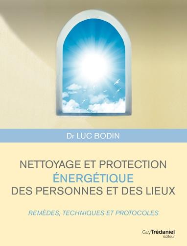 Nettoyage et protection énergétique des personnes et des lieux. Remèdes, techniques et protocoles