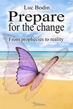 Luc Bodin - Prepare for the change - From prophecies to reality.