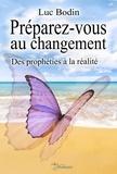 Luc Bodin - Préparez-vous au changement - Des prophéties à la réalité.